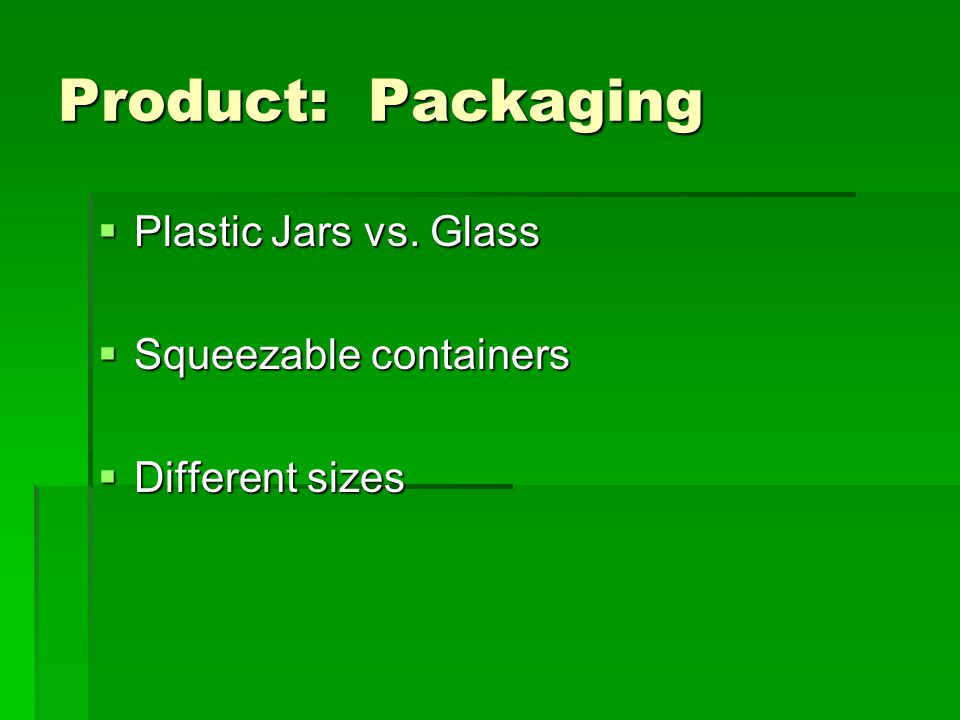 Product: Packaging Plastic Jars vs. Glass Squeezable containers