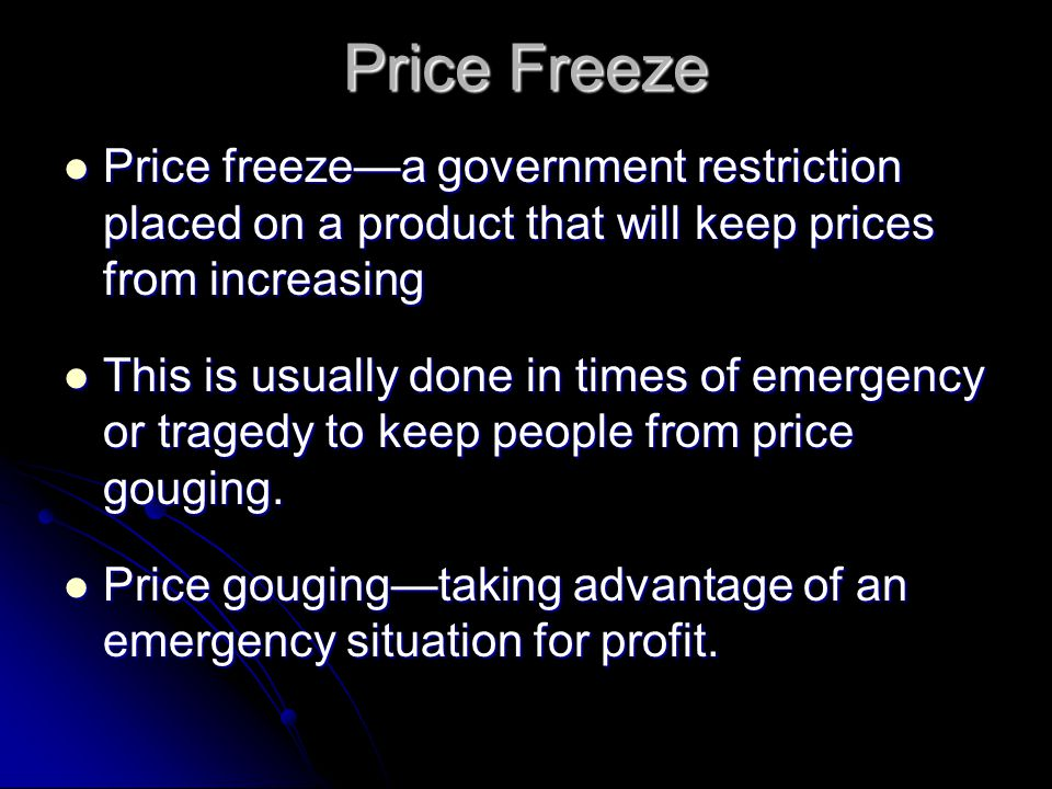 Price Freeze Price freeze—a government restriction placed on a product that will keep prices from increasing.