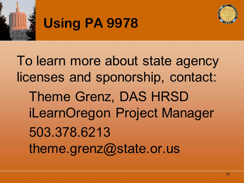 Using PA 9978 To learn more about state agency licenses and sponorship, contact: Theme Grenz, DAS HRSD iLearnOregon Project Manager.