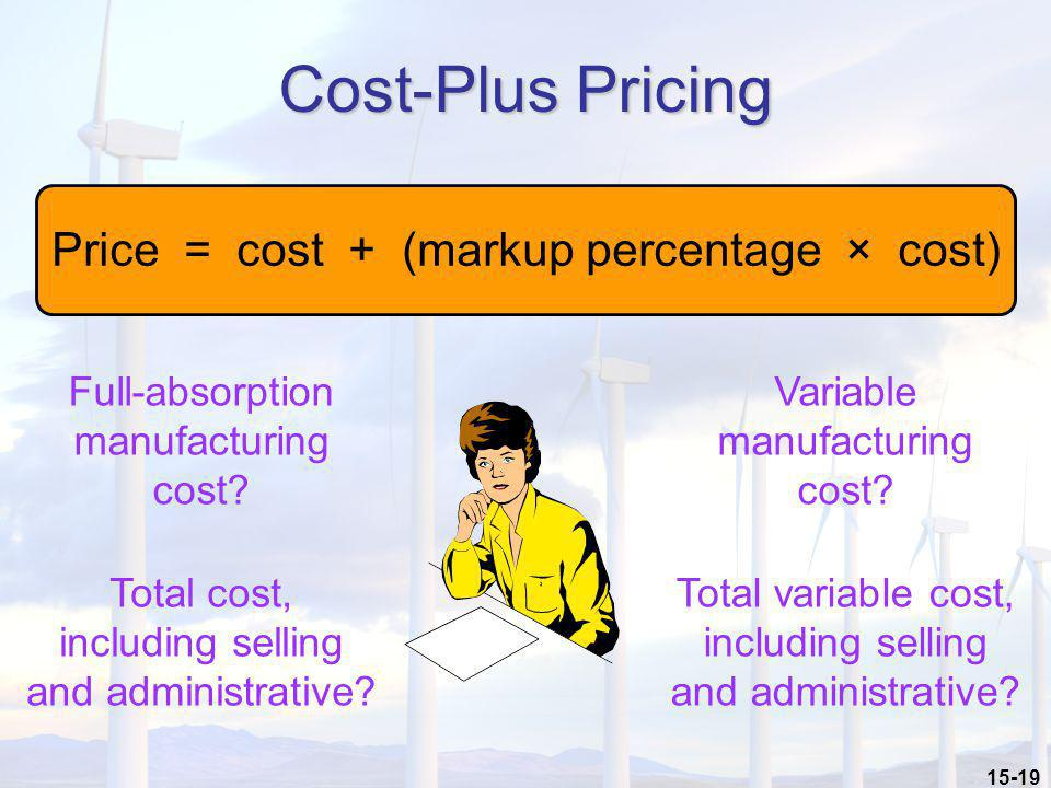 Cost-Plus Pricing Price = cost + (markup percentage × cost)