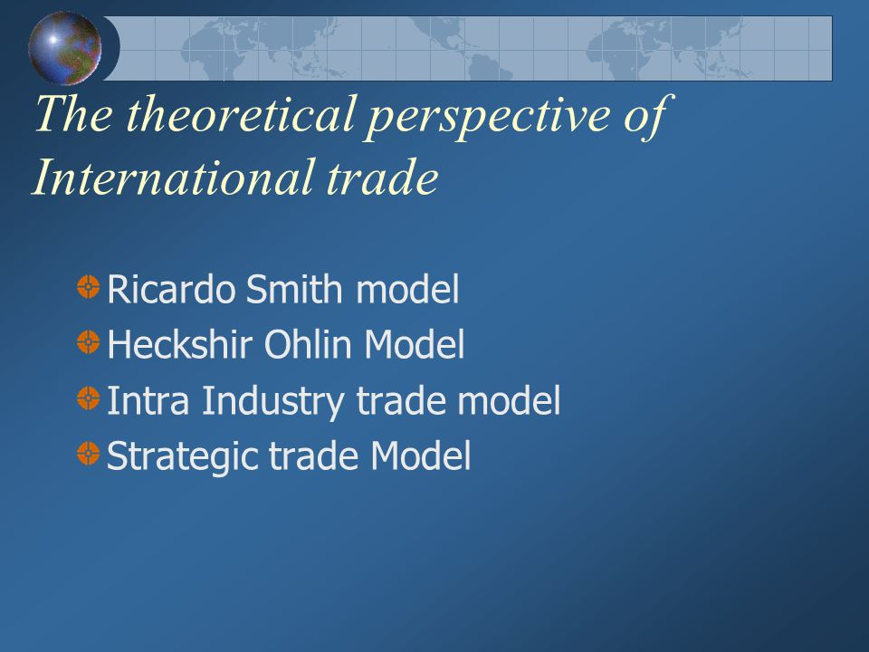 The theoretical perspective of International trade
