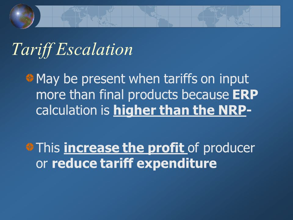 Tariff Escalation May be present when tariffs on input more than final products because ERP calculation is higher than the NRP-