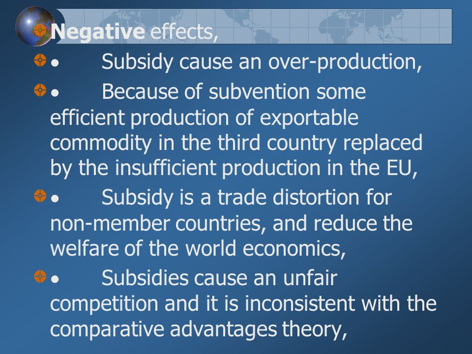 Negative effects, · Subsidy cause an over-production,