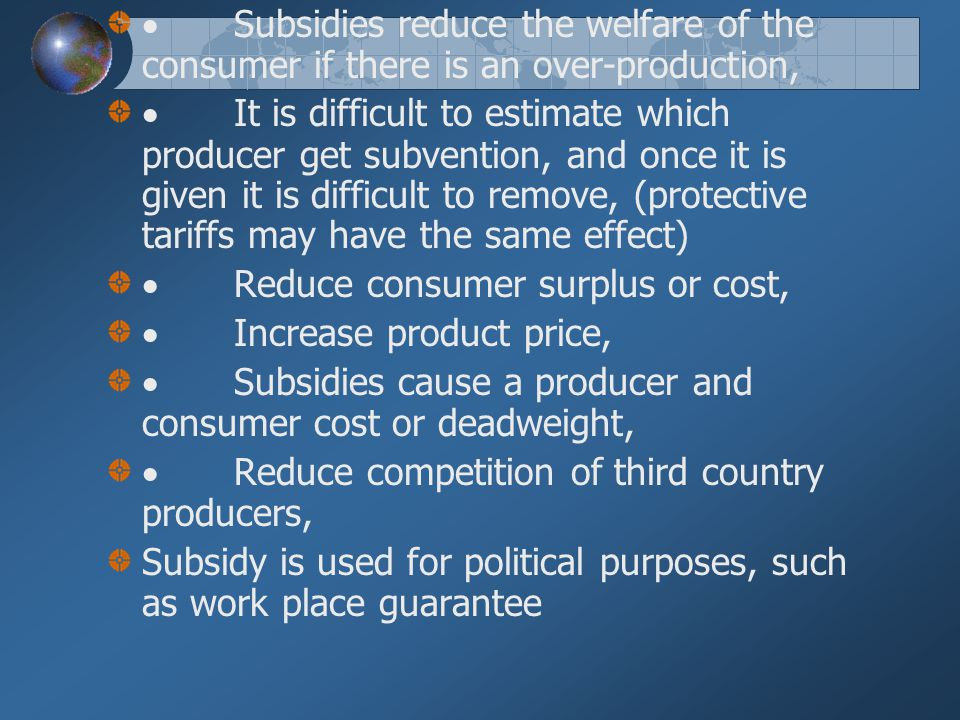 · Subsidies reduce the welfare of the consumer if there is an over-production,