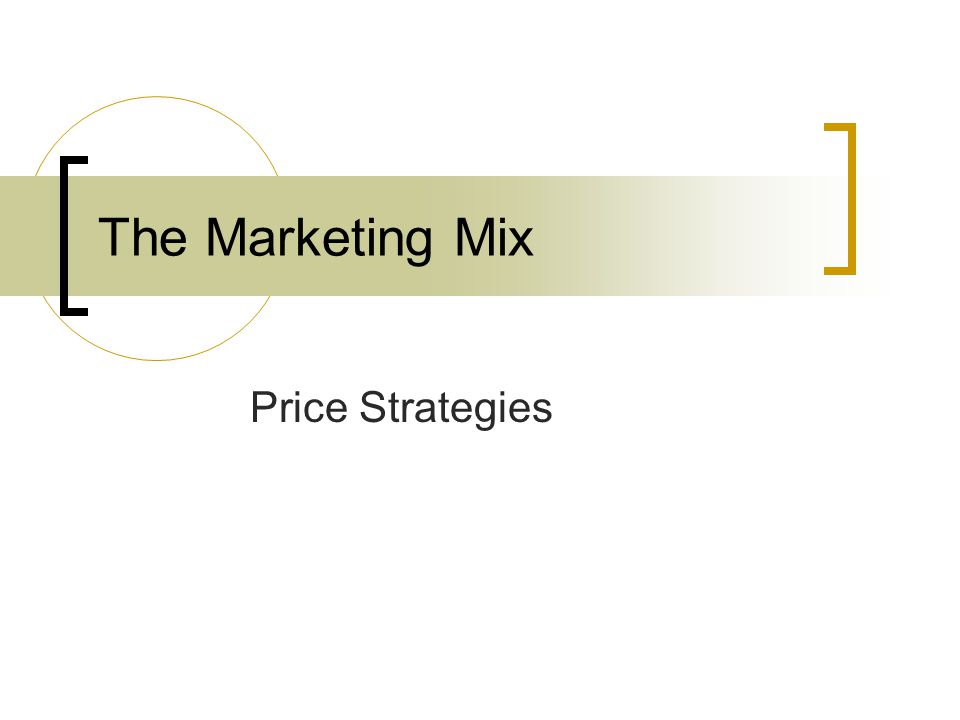 The Marketing Mix Price Strategies