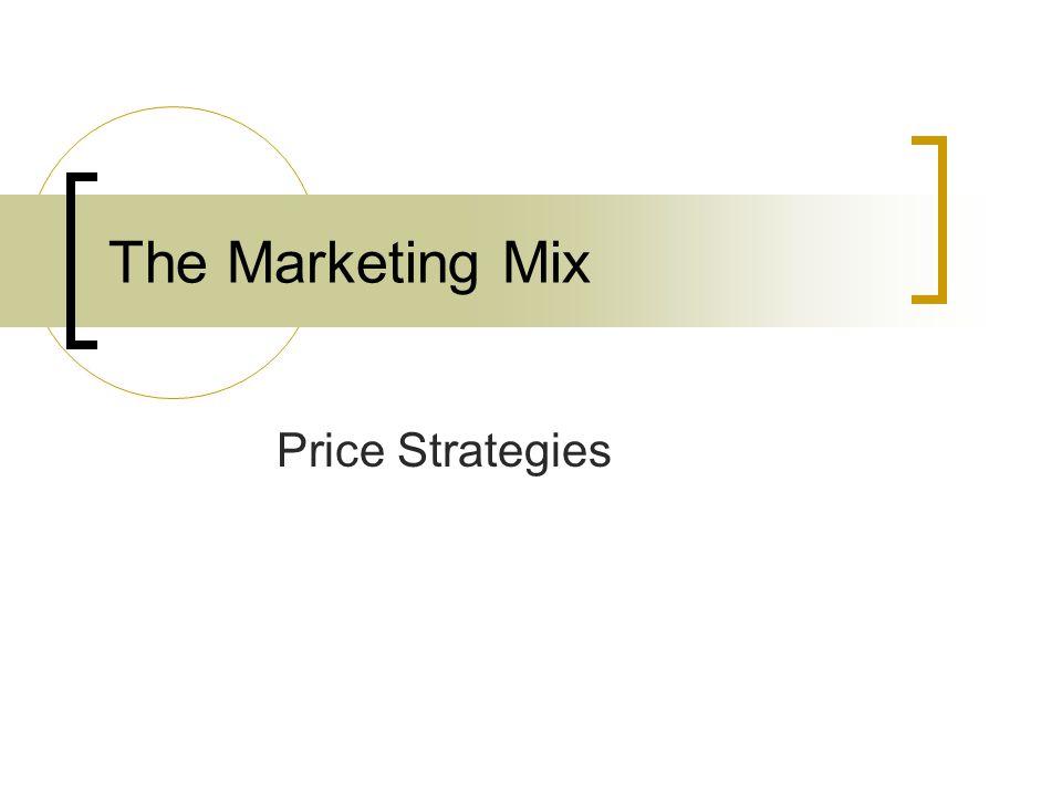 The Marketing Mix Price Strategies