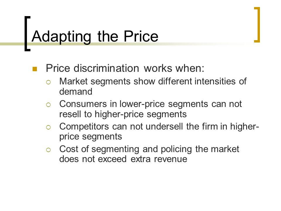 Adapting the Price Price discrimination works when: