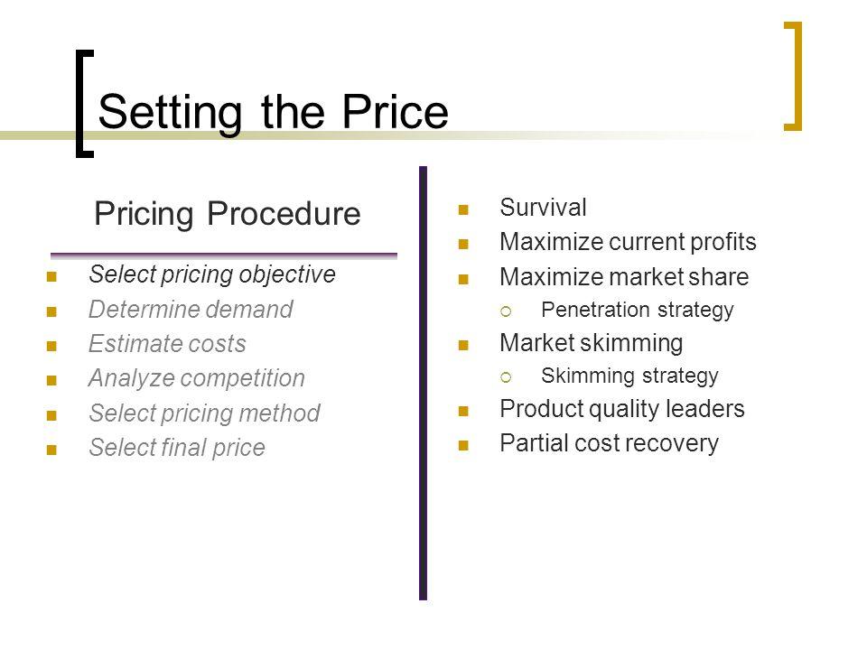 Setting the Price Pricing Procedure Survival Maximize current profits