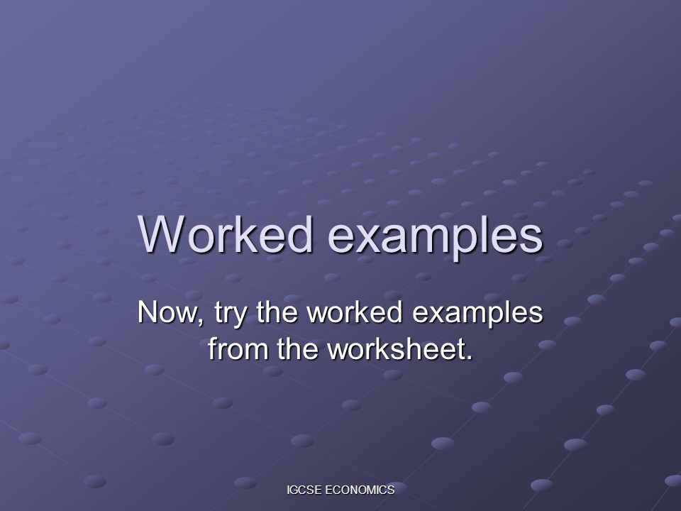 Now, try the worked examples from the worksheet.