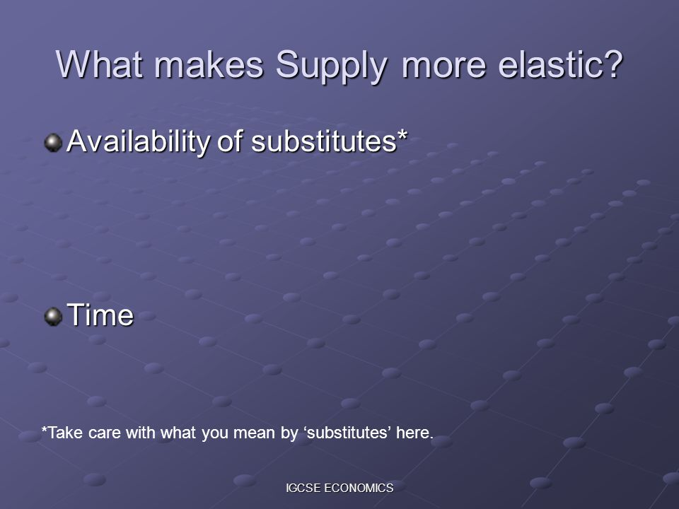 What makes Supply more elastic