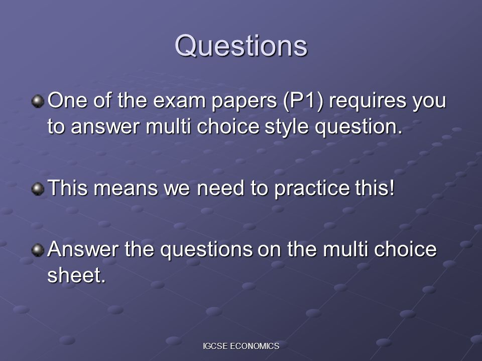 Questions One of the exam papers (P1) requires you to answer multi choice style question. This means we need to practice this!