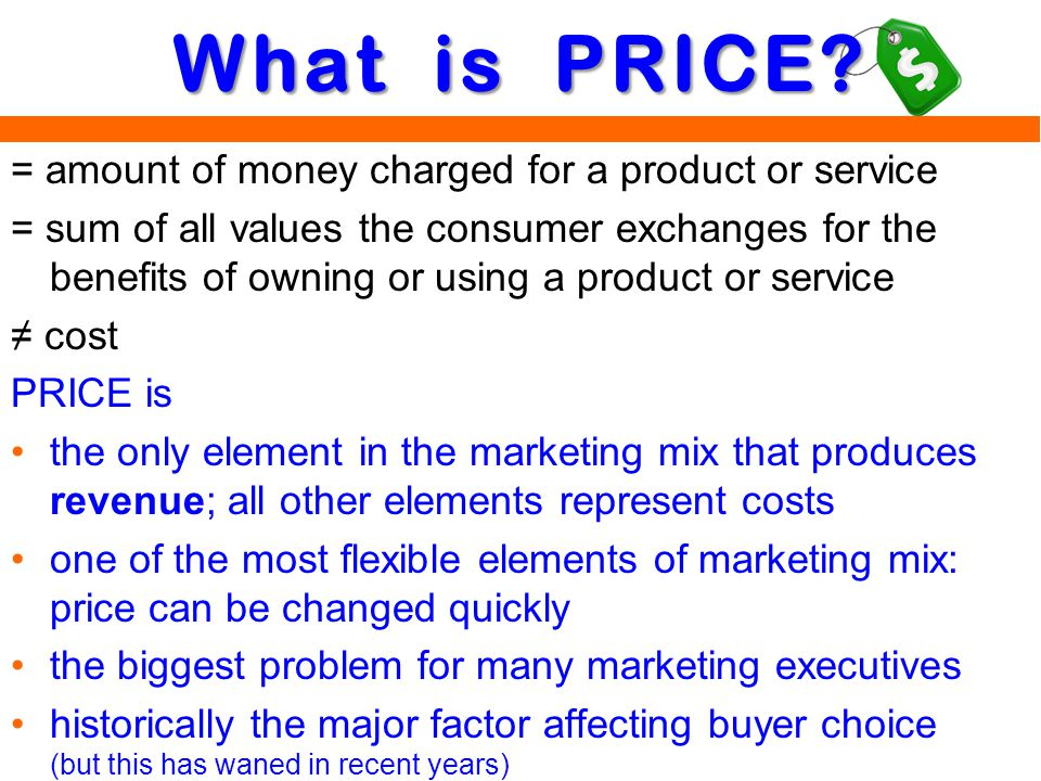 What is PRICE = amount of money charged for a product or service