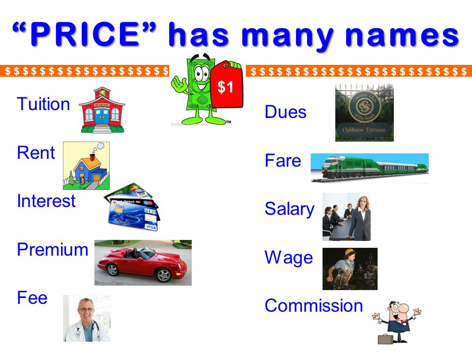 PRICE has many names Tuition Rent Interest Premium Fee Dues Fare