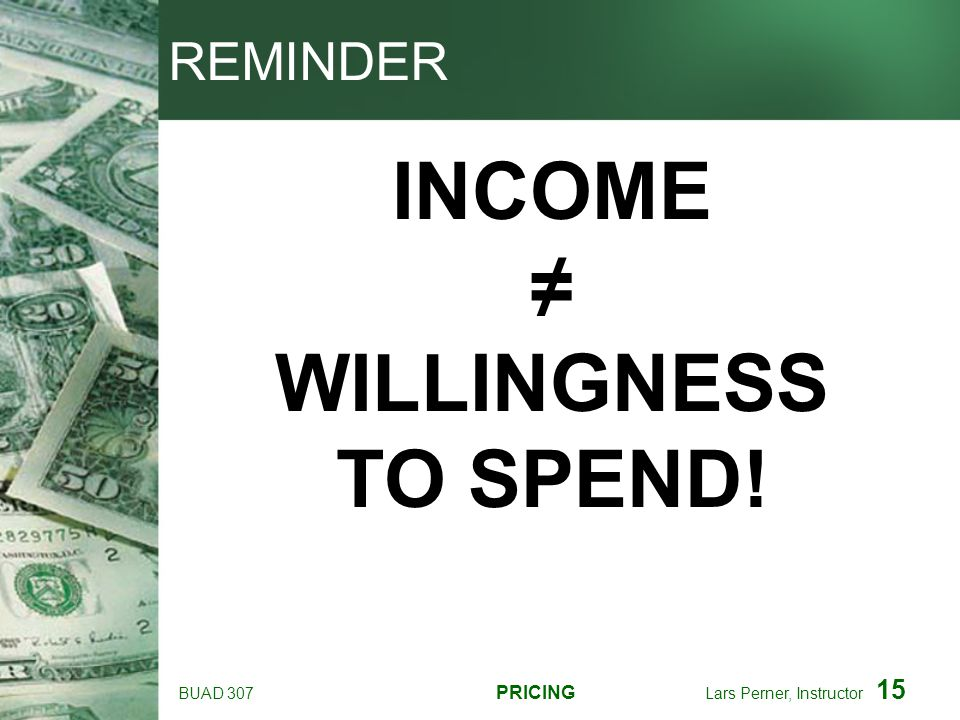 INCOME ≠ WILLINGNESS TO SPEND!