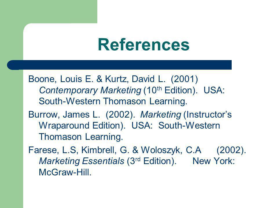References Boone, Louis E. & Kurtz, David L. (2001) Contemporary Marketing (10th Edition). USA: South-Western Thomason Learning.