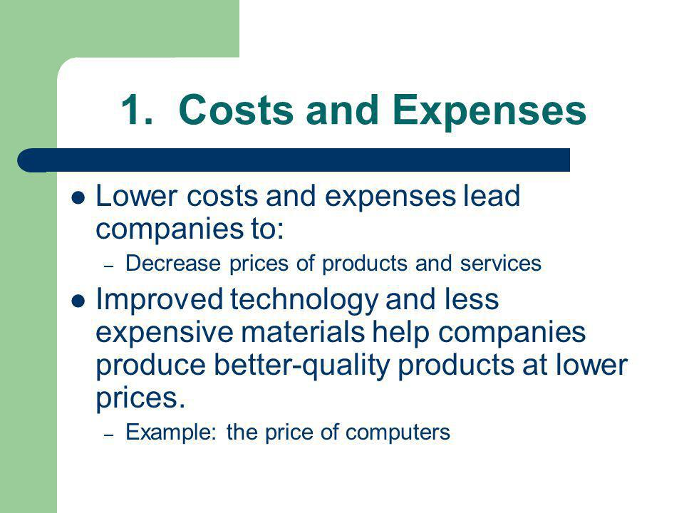 1. Costs and Expenses Lower costs and expenses lead companies to: