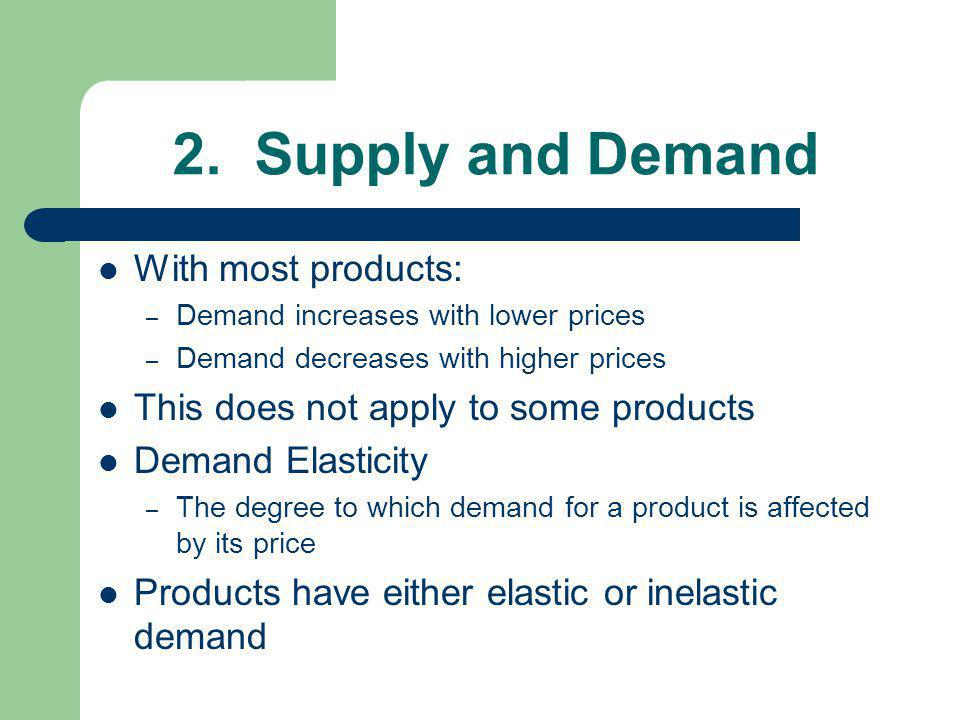 2. Supply and Demand With most products: