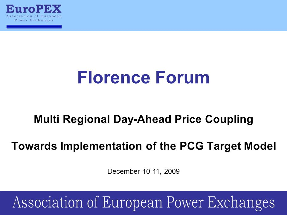 Florence Forum Multi Regional Day-Ahead Price Coupling Towards Implementation of the PCG Target Model.