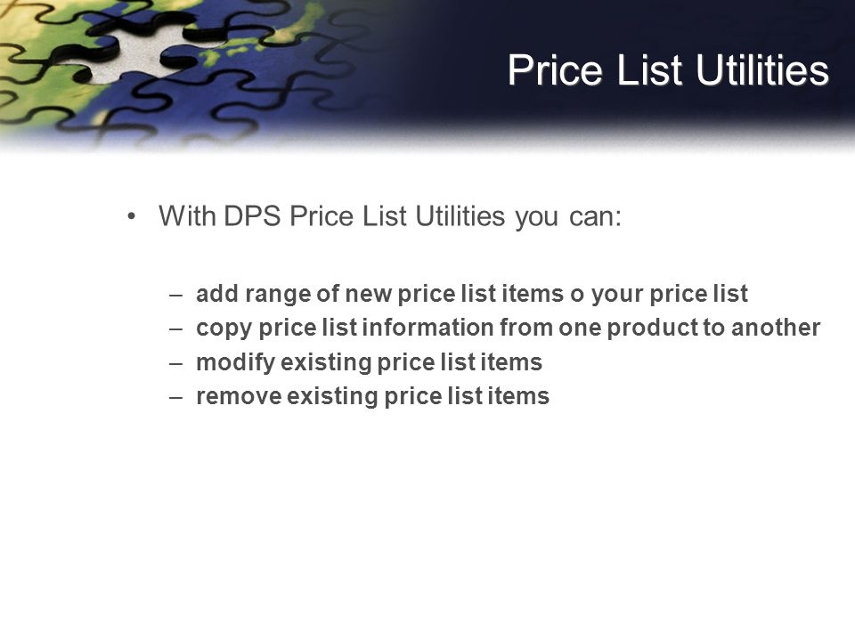 Price List Utilities With DPS Price List Utilities you can: