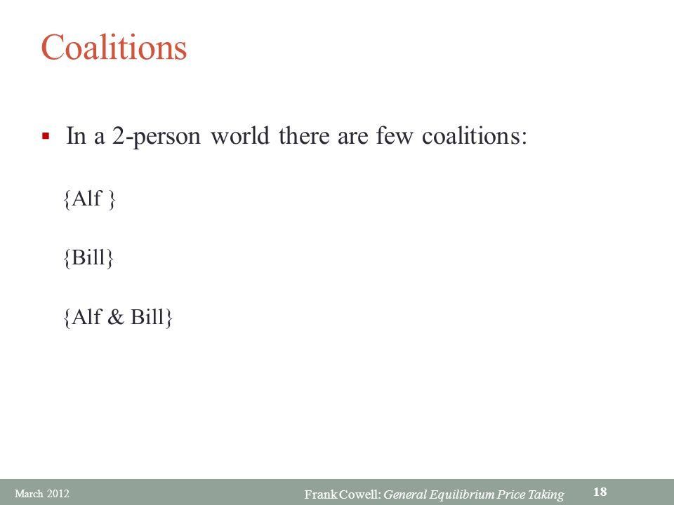 Coalitions In a 2-person world there are few coalitions: {Alf } {Bill}