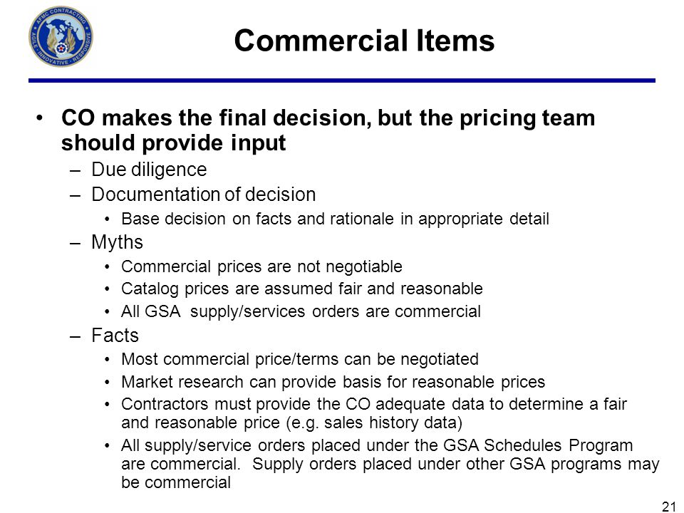 Commercial Items CO makes the final decision, but the pricing team should provide input. Due diligence.