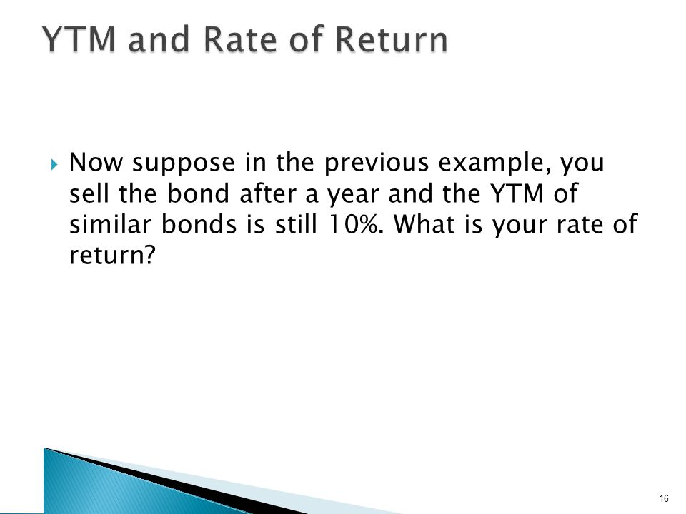 YTM and Rate of Return The rules with respect to rate of return and YTM are: