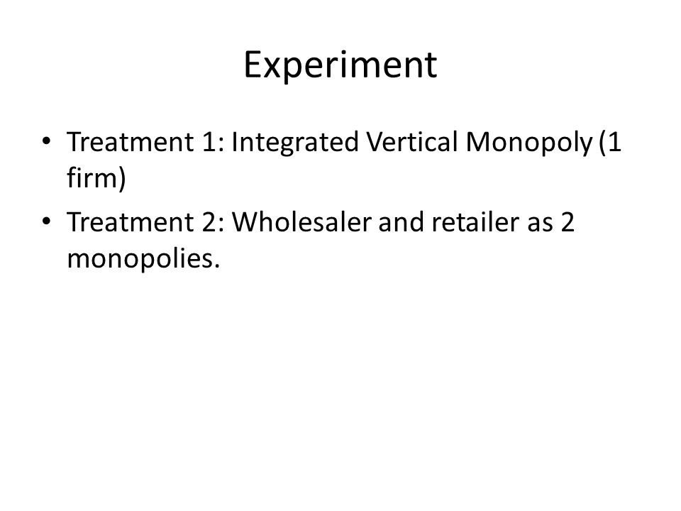 Experiment Treatment 1: Integrated Vertical Monopoly (1 firm)