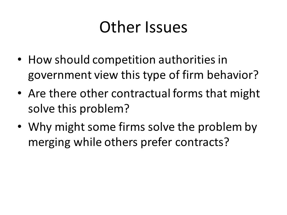 Other Issues How should competition authorities in government view this type of firm behavior