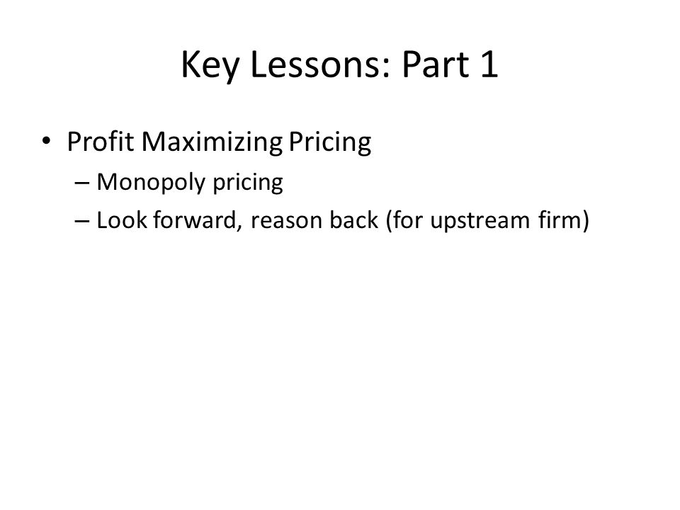 Key Lessons: Part 1 Profit Maximizing Pricing Monopoly pricing