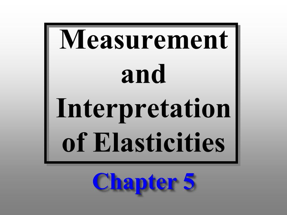 Measurement and Interpretation of Elasticities