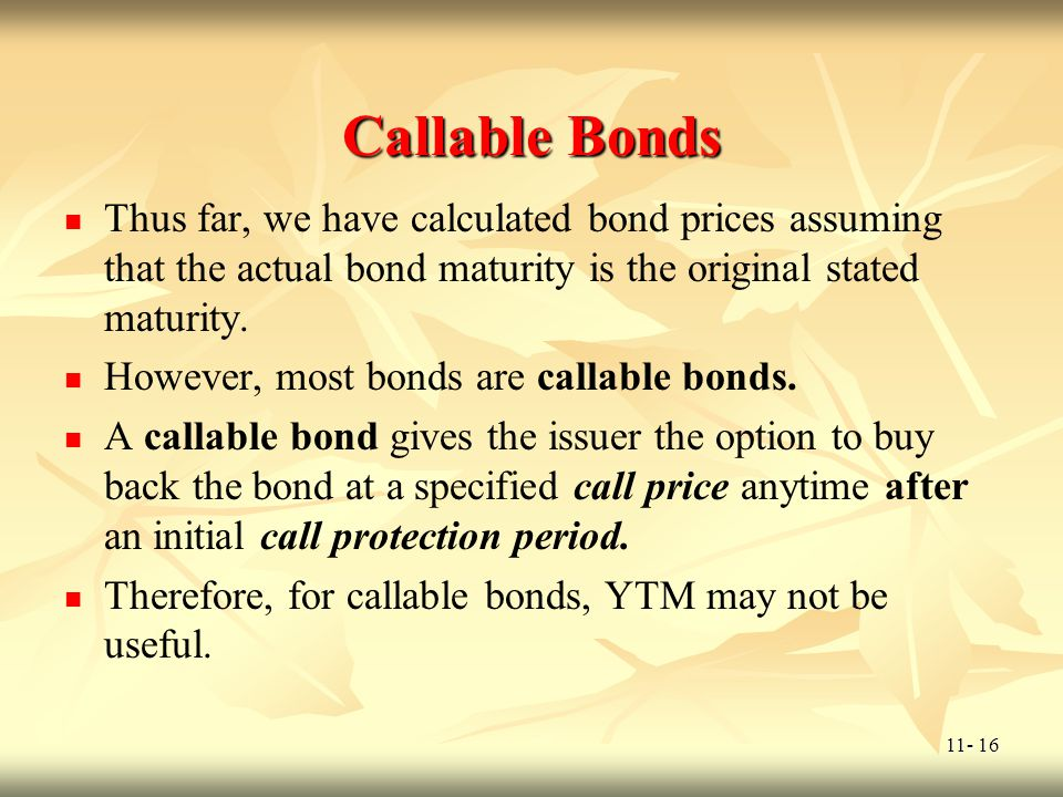 Callable Bonds Thus far, we have calculated bond prices assuming that the actual bond maturity is the original stated maturity.