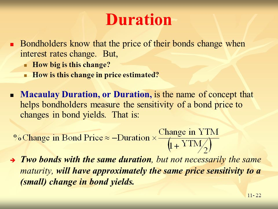 Duration Bondholders know that the price of their bonds change when interest rates change. But, How big is this change