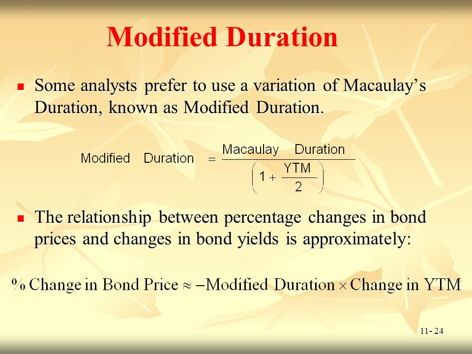 Modified Duration Some analysts prefer to use a variation of Macaulay's Duration, known as Modified Duration.