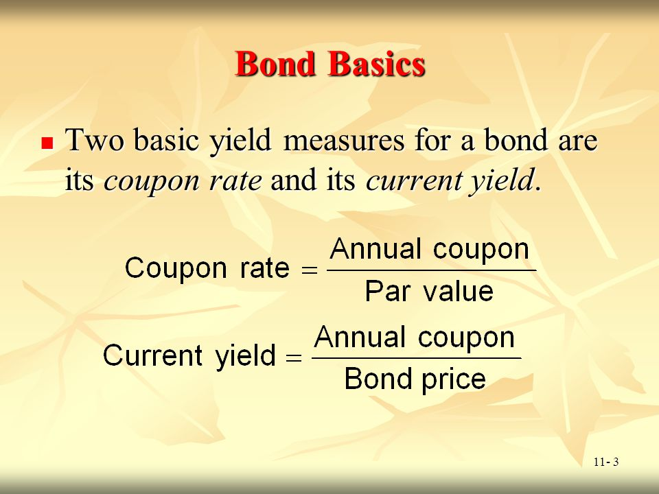 Bond Basics Two basic yield measures for a bond are its coupon rate and its current yield.
