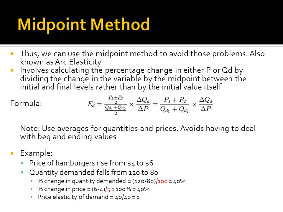 Midpoint Method Thus, we can use the midpoint method to avoid those problems. Also known as Arc Elasticity.
