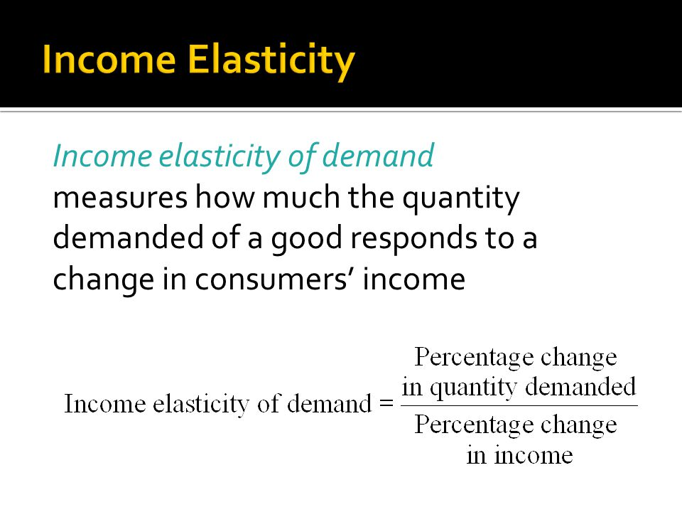 Income Elasticity Income elasticity of demand