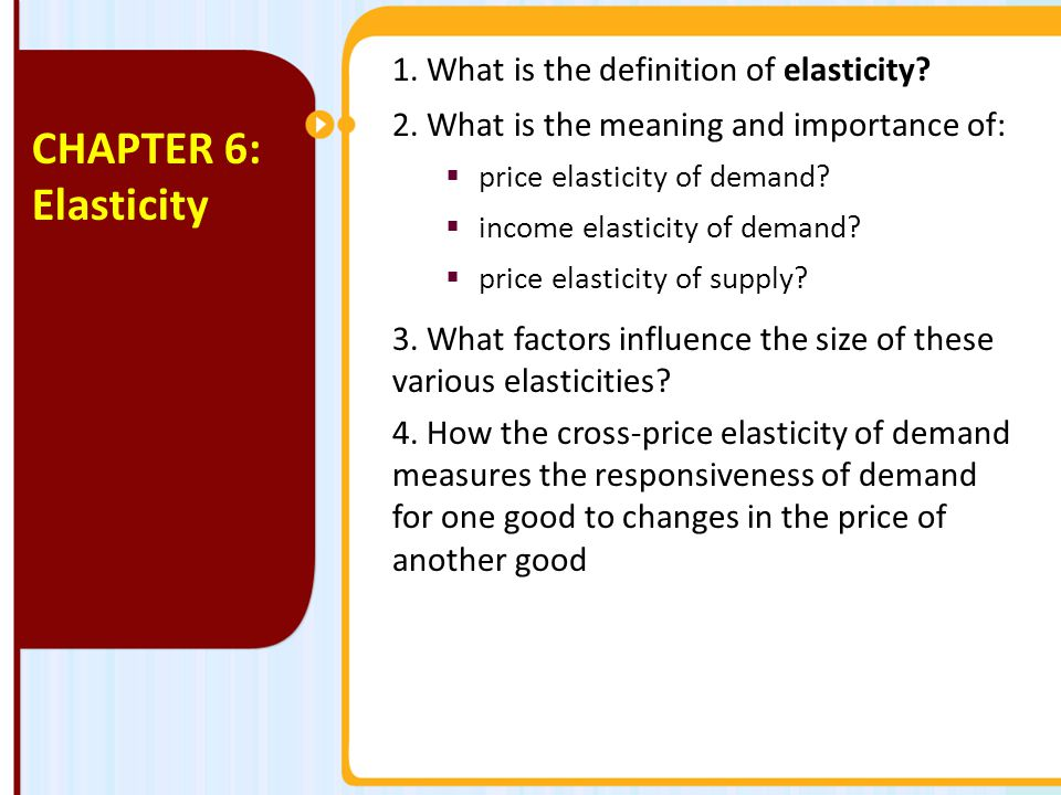 CHAPTER 6: Elasticity 1. What is the definition of elasticity