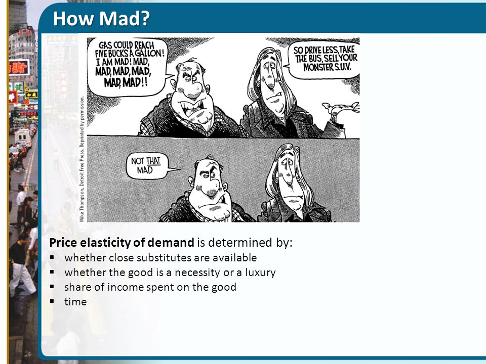 How Mad Price elasticity of demand is determined by: