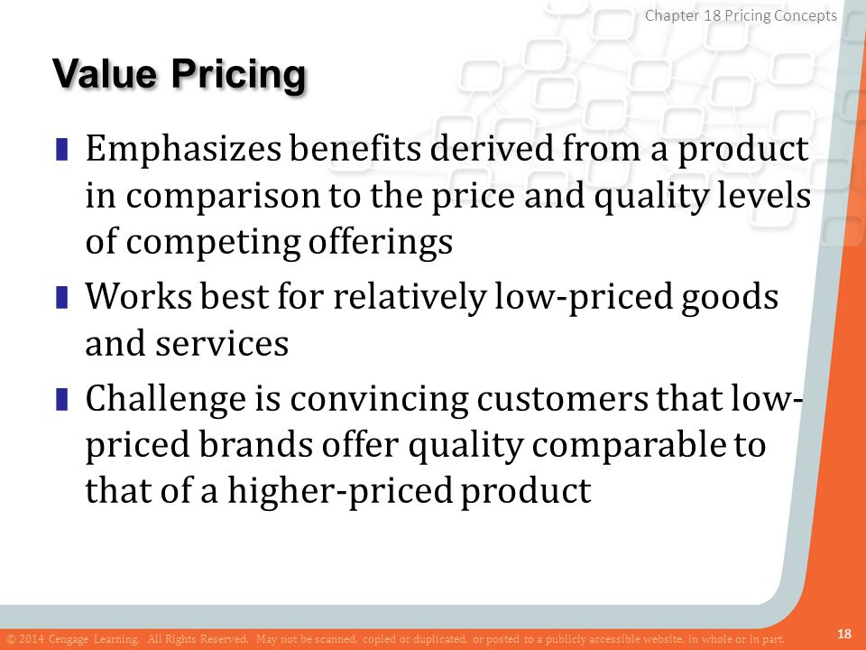 Value Pricing Emphasizes benefits derived from a product in comparison to the price and quality levels of competing offerings.