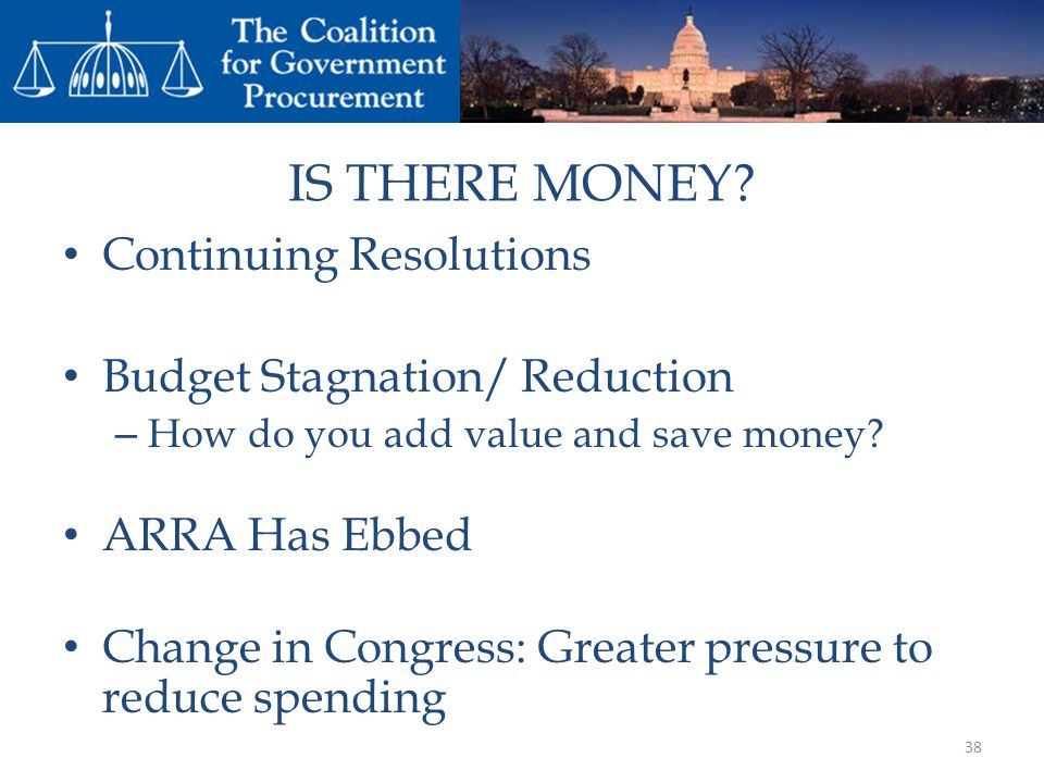 IS THERE MONEY Continuing Resolutions Budget Stagnation/ Reduction
