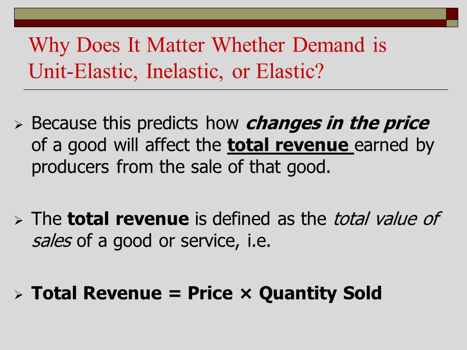 Why Does It Matter Whether Demand is Unit-Elastic, Inelastic, or Elastic