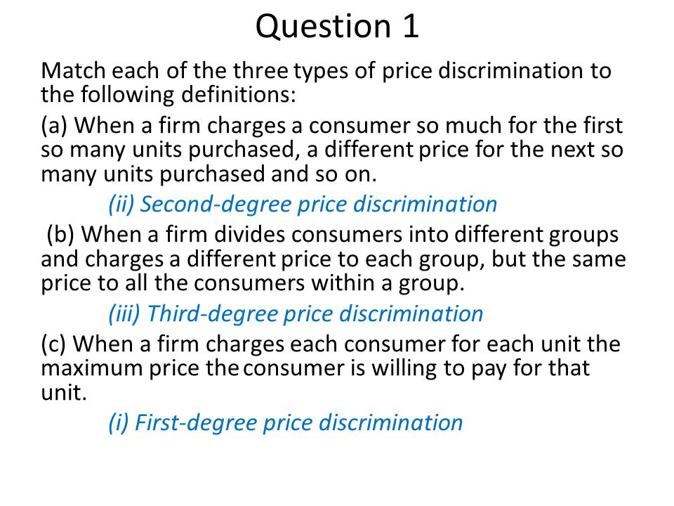 Question 1 Match each of the three types of price discrimination to the following definitions: