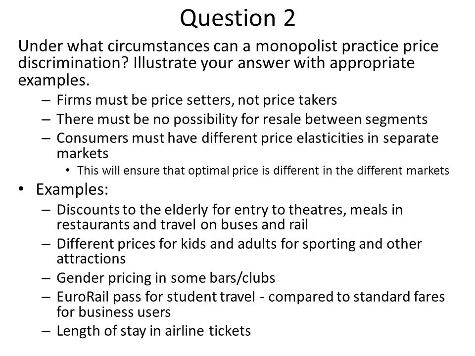 Question 2 Under what circumstances can a monopolist practice price discrimination Illustrate your answer with appropriate examples.