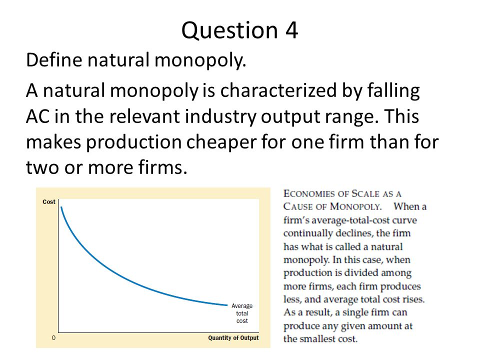 Question 4 Define natural monopoly.