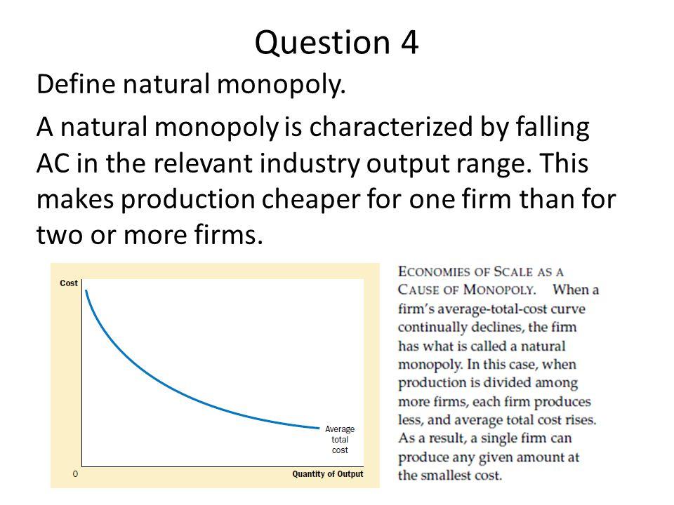Question 4 Define natural monopoly.