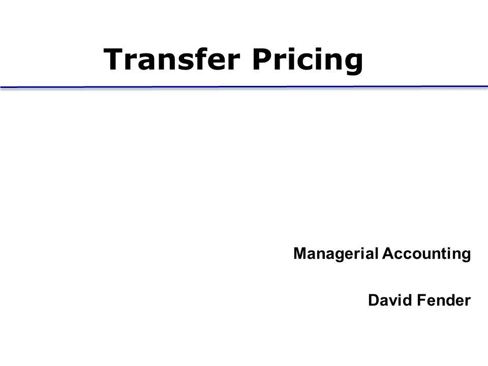 Transfer Pricing Managerial Accounting David Fender Midterm 1
