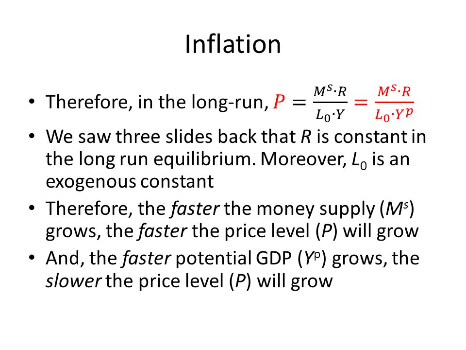 Inflation Therefore, in the long-run, 𝑃= 𝑀 𝑠 ∙𝑅 𝐿 0 ∙𝑌 = 𝑀 𝑠 ∙𝑅 𝐿 0 ∙ 𝑌 𝑝.