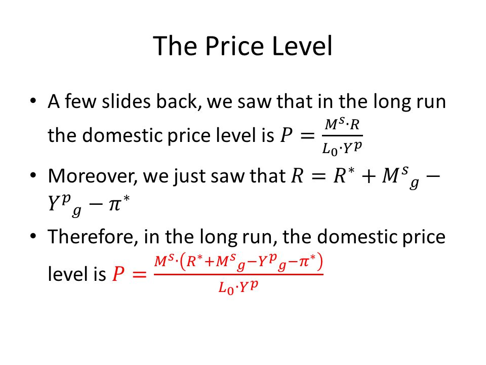 The Price Level A few slides back, we saw that in the long run the domestic price level is 𝑃= 𝑀 𝑠 ∙𝑅 𝐿 0 ∙ 𝑌 𝑝.