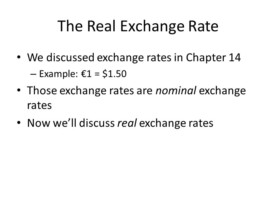 The Real Exchange Rate We discussed exchange rates in Chapter 14