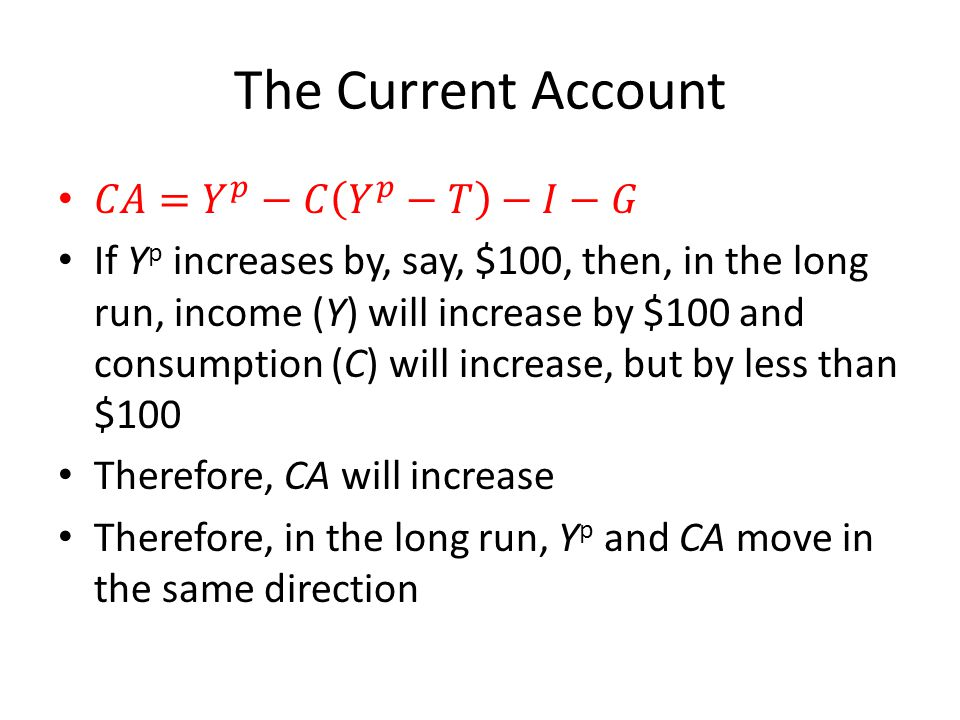 The Current Account 𝐶𝐴= 𝑌 𝑝 −𝐶 𝑌 𝑝 −𝑇 −𝐼−𝐺